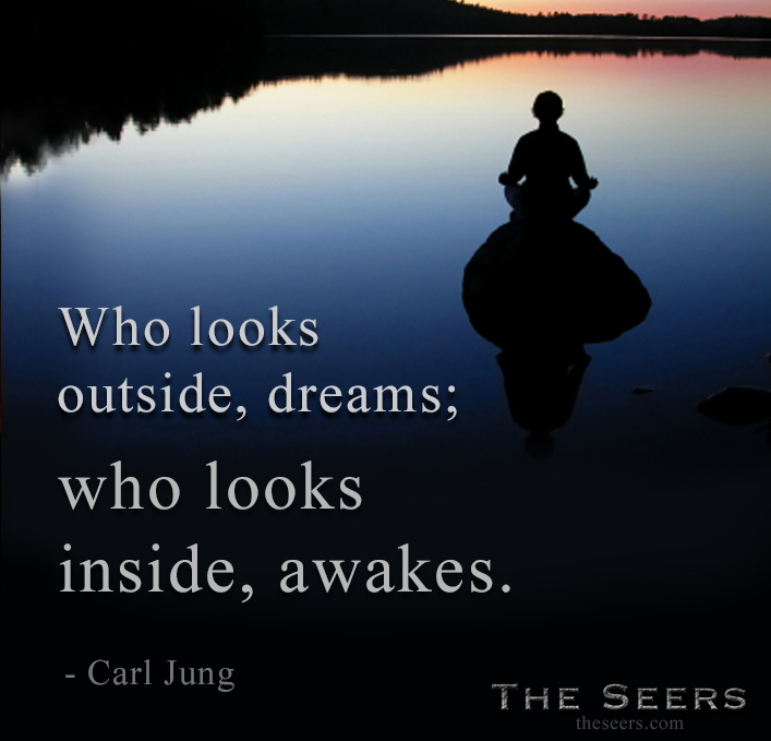Who looks outside, dreams; who looks inside, awakes. -Carl Jung     theseers.com