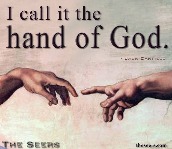 I Call it the hand of God. - Jack Canfield